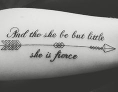 """Shakespeare tattoo """"and though she be but little, she is fierce."""""""