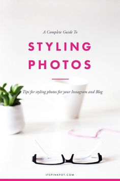 A Complete Guide To Styling Photos For Your Instagram & Blog. Photography tips. Nordic360.