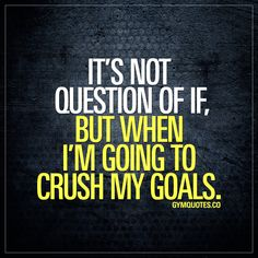 It's not a question of if, but when I'm going to crush my goals. #believeinyourself #trainharder #workharder #gymgoals