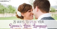 "Love your spouse the way he needs to be loved with these 25 ways to speak your spouse's love language based off of Gary Chapman's ""The 5 Love Languages."""