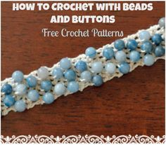How to Crochet with Beads and Buttons: 16 Free Crochet Patterns