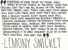 """lemony snicket, quote  This is the fear that...well, 'wakes me up in the middle of the night..."""" :-)  #quotes #followme"""