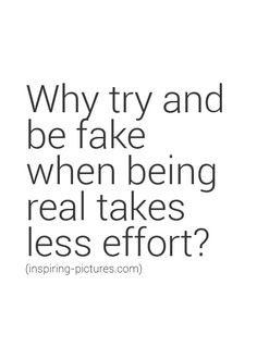 Why try and be fake when being real takes effort? Amazing Quotes, Great Quotes, Quotes To Live By, Me Quotes, Motivational Quotes, Inspirational Quotes, Qoutes, Cool Words, Wise Words
