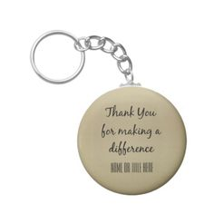 Thank you for Making a Difference Keychain http://www.zazzle.com/thank_you_for_making_a_difference_keychain-146481151036286958?rf=238955018851999137