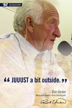 """""""JUUST a bit outside!"""" - legendary announcer Bob Uecker. He didn't announce for the Sox but who doesn't love this guy?!"""