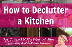 How to Declutter a Kitchen - Tips, Tricks, and LOTS of Before and Afters from Nony at ASlobComesClean.com