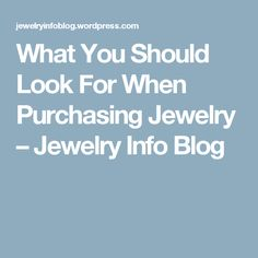 What You Should Look For When Purchasing Jewelry – Jewelry Info Blog