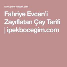 Fahriye Evcen'i Zayıflatan Çay Tarifi | ipekbocegim.com