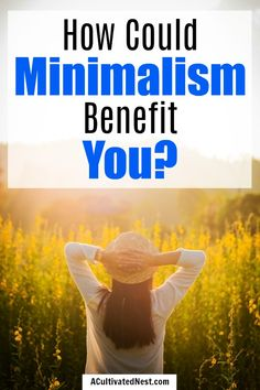 What are the Benefits of a Minimalist Lifestyle?- Minimalism can help you in all areas of your life, including your health, relationships, and finances. Take a look at all the awesome benefits of a minimalist lifestyle!