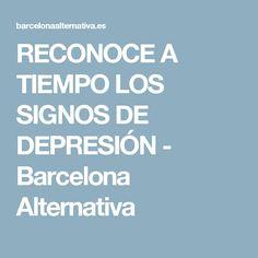 RECONOCE A TIEMPO LOS SIGNOS DE DEPRESIÓN - Barcelona Alternativa