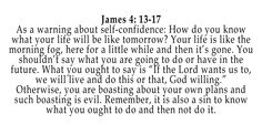 James 4: 13-17 (about self-confidence in your own plans and the future)