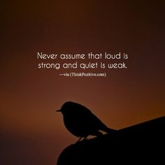 Never assume that loud is strong..