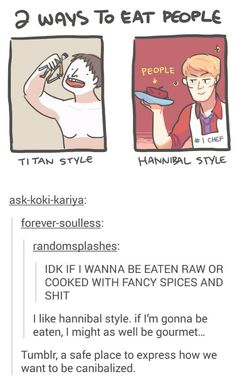 Tumblr, a safe place to express how we want to be cannibalized.