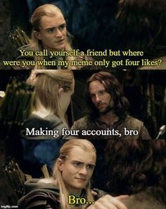 29 Fantastically Dumb Lord Of The Rings Sh*tposts 29 Fantastically Dumb Lord Of The Rings Sh*tposts,Tolkien lotr meme about Aragorn and Legolas being bros Related posts:Morning Funny Meme Dump 36 Pics -. Memes Humor, Funny Memes, Jokes, Humor Videos, Funniest Memes, Legolas And Aragorn, Legolas Funny, Hobbit Funny, Thranduil