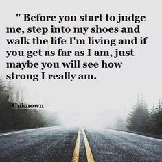 DONT JUDGE ME JUST BECAUSE I HAVE A DISABILITY SAYING QUOTES - Google Search......people think they know you, can't just come into my life and you know all my life and what I've been through