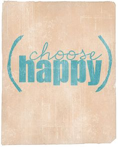 choose happy... I want this tattooed!!!!