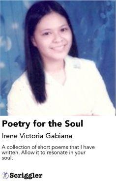 Poetry for the Soul by Irene Victoria Gabiana https://scriggler.com/detailPost/poetry/27617