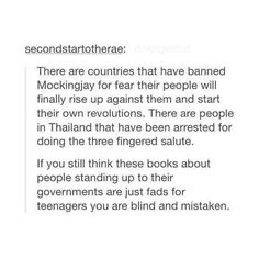 """Taking something they want will stray a fight. """"http://www.washingtontimes.com/news/2014/nov/20/hunger-games-inspires-thai-protesters-three-finger/"""" """"http://www.vanityfair.com/hollywood/2014/11/hunger-games-mockingjay-banned-thailand"""""""