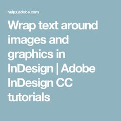 Wrap text around images and graphics in InDesign | Adobe InDesign CC tutorials