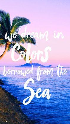 We dream in colors borrowed from the sea Pura Vida iPhone Wallpaper Summer Wallpaper, Girl Wallpaper, Wallpaper Quotes, Wallpaper Backgrounds, Iphone Backgrounds, Beachy Wallpaper, Purple Sunset, Sunset Sea, Summer Quotes