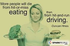 Motivational Quote - More people will die from hit-or-miss eating than from hit-and-run driving.