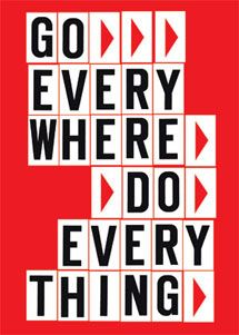 Anthony Burrill - Go everywhere, do everything Anthony Burrill, Happy Thursday, Do Everything, Creative Thinking, Letterpress, Just Go, Wise Words, Wisdom, Letters
