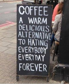 Coffee is a warm delicious alternative to hating every body, every day, forever.
