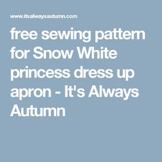 free sewing pattern for Snow White princess dress up apron - It's Always Autumn