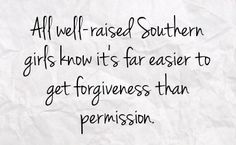 Southern girls know.easier forgiveness than permission Southern Belle Secrets, Southern Ladies, Southern Pride, Southern Sayings, Southern Comfort, Southern Charm, Country Quotes, Simply Southern, Southern Living