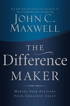 The Difference Maker: Making Your Attitude Your Greatest Asset by John C. What can make the difference in your life today? How can two people with the same skills and abilities, in the same situation, end up with two totally different outcomes? I Love Books, Great Books, Books To Read, My Books, Reading Lists, Book Lists, Reading Time, Reading Room, John Maxwell Books