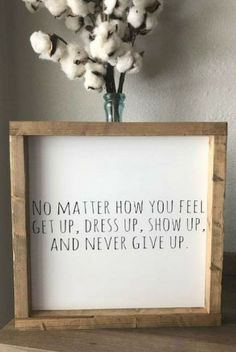 No matter how you feel get up dress up show up and never give up wood sign farmhouse style sign farmhouse decor home decor personalized gift custom gift inspirational rustic decor wall decor Great Quotes, Quotes To Live By, Me Quotes, Motivational Quotes, Inspirational Quotes, How Are You Quotes, Never Give Up Quotes, Style Quotes, Uplifting Quotes