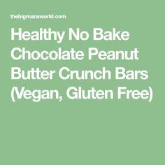 Healthy No Bake Chocolate Peanut Butter Crunch Bars (Vegan, Gluten Free)