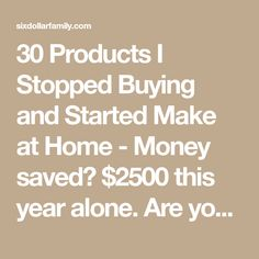 30 Products I Stopped Buying and Started Make at Home - Money saved? $2500 this year alone. Are you making these things too or are you still wasting your hard earned cash?