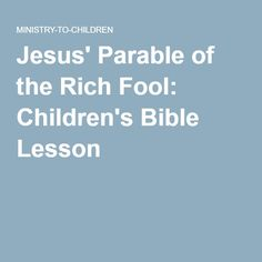 Jesus' Parable of the Rich Fool: Children's Bible Lesson Generosity vs. Greed