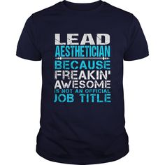 LEAD-AESTHETICIAN***How to ?  1. Select color  2. Click the ADD TO CART button  3. Select your Preferred Size Quantity and Color  4. CHECKOUT!   If You dont like this shirt you can use the SEARCH BOX and find the Custom Shirt with your Name!!job title