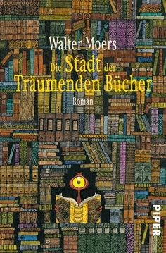 """""""Die Stadt der träumenden Bücher"""" by Walter Moers. English title: """"The City of Dreaming Books"""". For everyone who loves books and adventures. Cool Books, I Love Books, Books To Read, My Books, This Book, Book Writer, Book Nerd, Reading Projects, And So It Begins"""