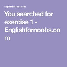 You searched for exercise 1 - Englishfornoobs.com Your Search, Learning English, Exercises, Greek, Boys, Baby Boys, Exercise Routines, Excercise, Work Outs