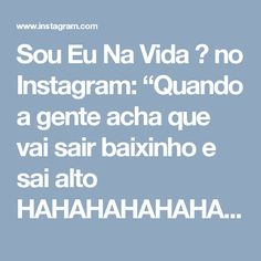 """Sou Eu Na Vida 🎬 no Instagram: """"Quando a gente acha que vai sair baixinho e sai alto HAHAHAHAHAHA #soueunavida  SIGA: @soueunavida ✌🏽️"""""""
