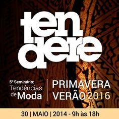 Vem participar do Seminário de Tendências primavera-verão 2016. http://tendere.blogspot.com.br/2014/03/seminario-de-tendencias-primavera-verao.html
