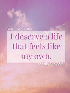 I deserve a life that feels like my own