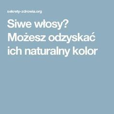 Siwe włosy? Możesz odzyskać ich naturalny kolor Slow Food, Food Design, Skin Makeup, Good To Know, Healthy Skin, Health Tips, Beauty Hacks, Health Fitness, Food And Drink