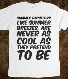 Summer bachelors like summer breezes, are never as cool as they pretend to be , Bachelor and Bachelorette Sayings