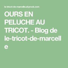 OURS EN PELUCHE AU TRICOT. - Blog de le-tricot-de-marcelle Animal, Knitted Animals, Teddy Bear, Pretty, Places, Animals, Animais, Animaux
