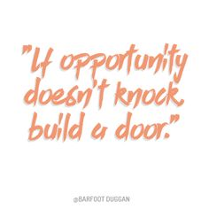 #Motivational Quote. Make Opportunity knock! #Quoteoftheday << Barfoot + Duggan