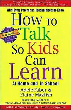 How to Talk so Kids Can Learn at Home and in School. Adele Faber, Elaine Mazlish. Communication strategies.