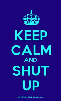 [Crown] Keep Calm And Shut Up