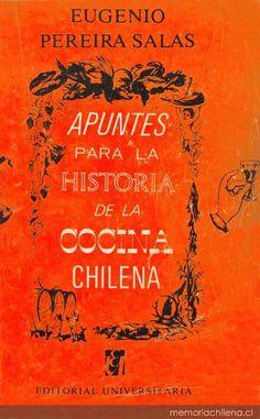 Título: Apuntes para la historia de la cocina chilena / Autor: Pereira Salas, Eugenio / Ubicación: FCCTP – Gastronomía – Tercer piso / Código: G/CL/ 641.5 P451