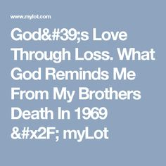 God's Love Through Loss.  What God Reminds Me From My Brothers Death In 1969 / myLot
