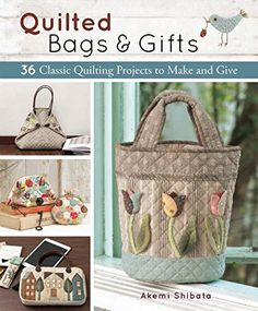 Quilted Bags and Gifts: 36 Classic Quilting Projects to Make and Give: Akemi Shibata: 9781940552231: AmazonSmile: Books