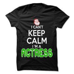 Keep Calm Actress Christmas Time  - 0399 Cool Job Shirt T-Shirt Hoodie Sweatshirts eua. Check price ==► http://graphictshirts.xyz/?p=62707
